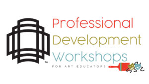 Professional Development Workshops for Art Educators
