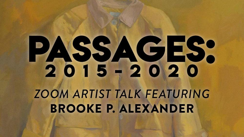 Passages 2015 - 2020 Zoom Artist Talk featuring Brooke P. Alexander