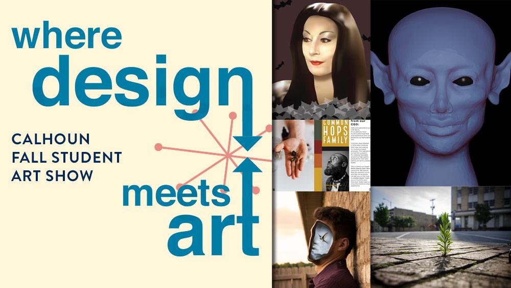 2020 Calhoun Fall Student Art Show - Where Design Meets Art